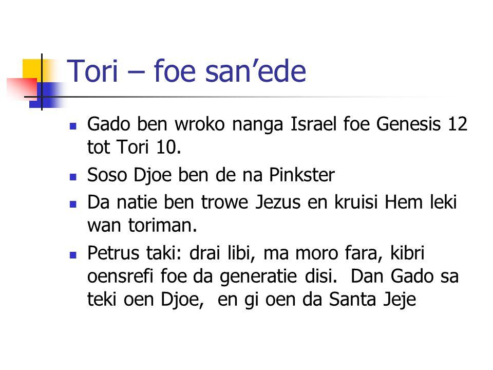 Tori – foe san'ede Gado ben wroko nanga Israel foe Genesis 12 tot Tori 10.
