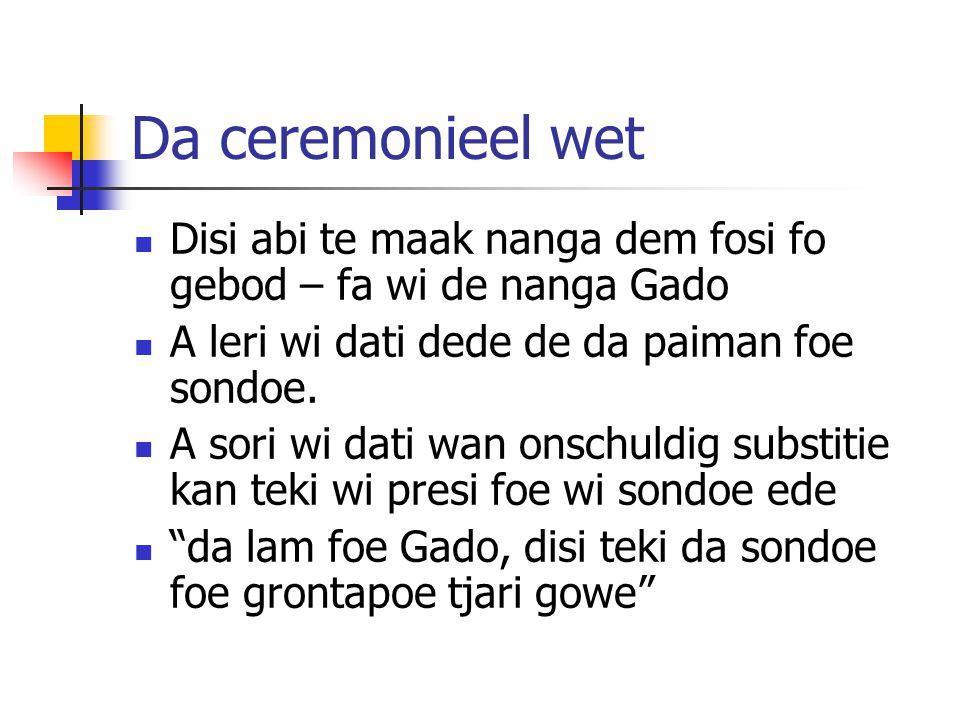Da ceremonieel wet Disi abi te maak nanga dem fosi fo gebod – fa wi de nanga Gado A leri wi dati dede de da paiman foe sondoe.