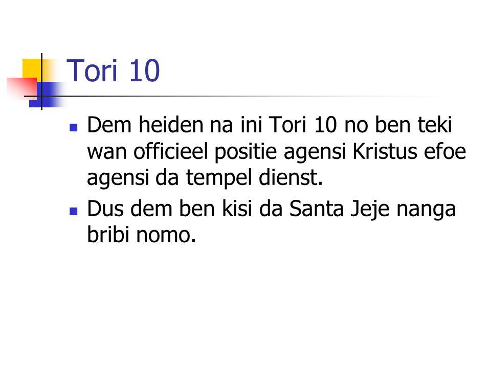 Tori 10 Dem heiden na ini Tori 10 no ben teki wan officieel positie agensi Kristus efoe agensi da tempel dienst.