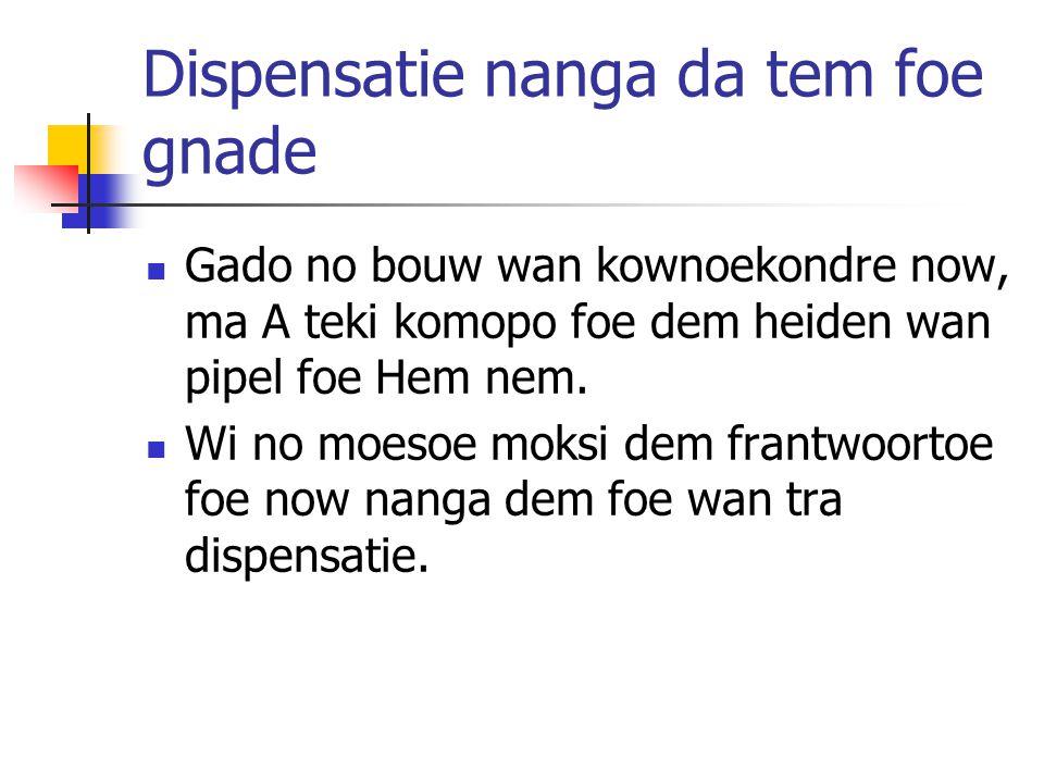 Dispensatie nanga da tem foe gnade Gado no bouw wan kownoekondre now, ma A teki komopo foe dem heiden wan pipel foe Hem nem.