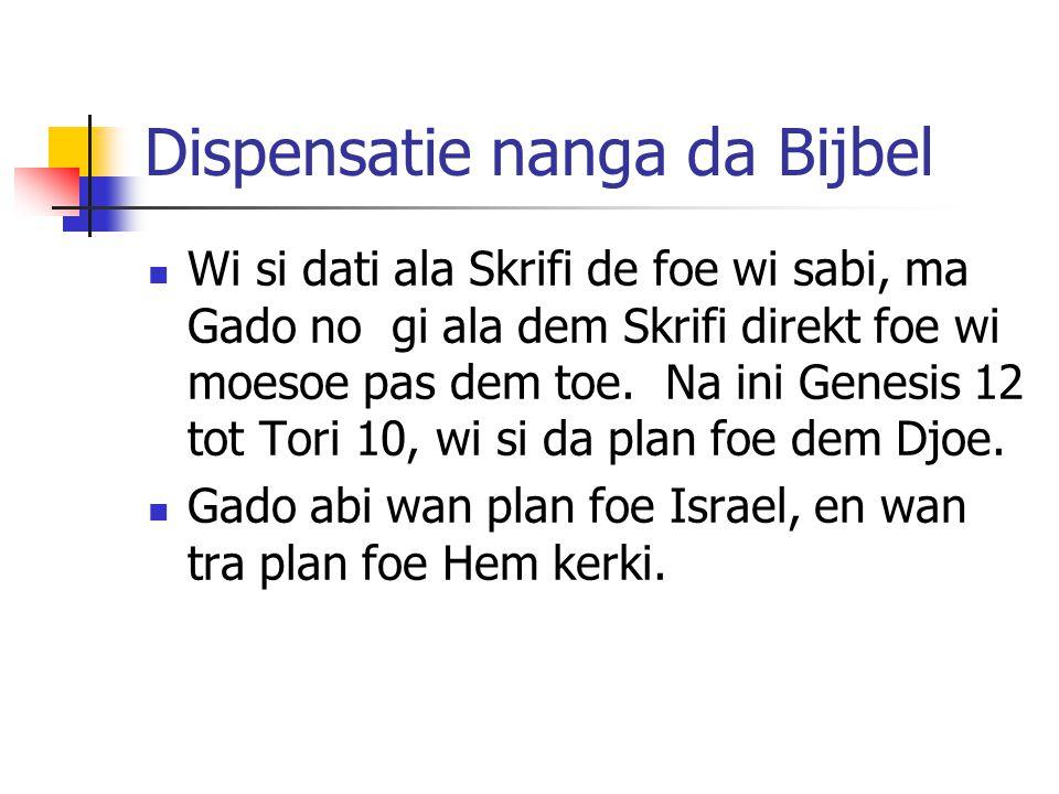 Dispensatie nanga da Bijbel Wi si dati ala Skrifi de foe wi sabi, ma Gado no gi ala dem Skrifi direkt foe wi moesoe pas dem toe.