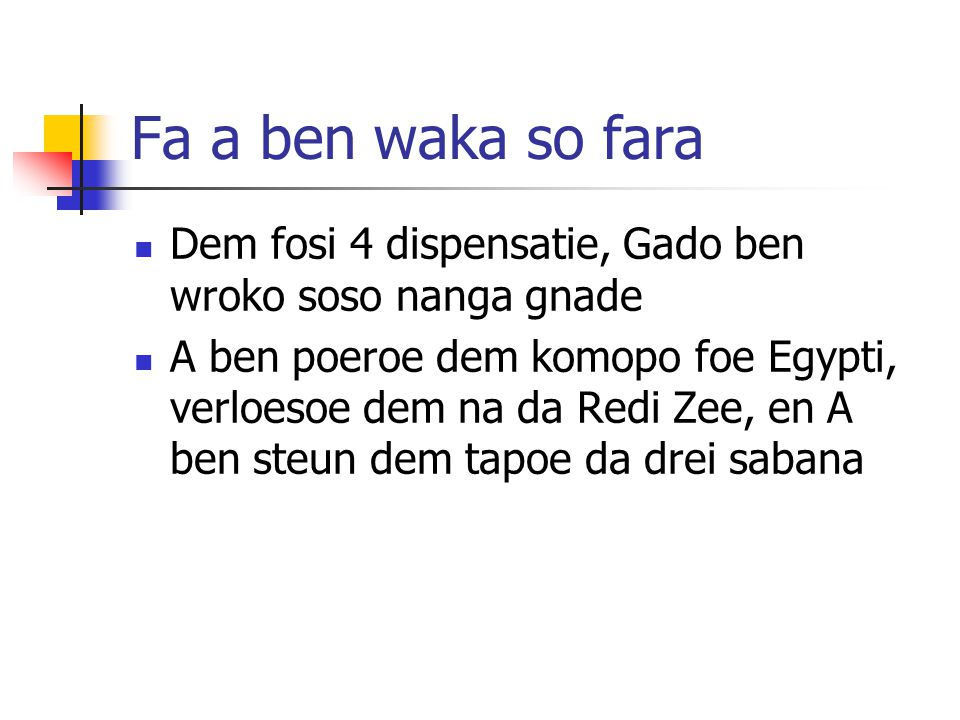 Fa a ben waka so fara Dem fosi 4 dispensatie, Gado ben wroko soso nanga gnade A ben poeroe dem komopo foe Egypti, verloesoe dem na da Redi Zee, en A ben steun dem tapoe da drei sabana