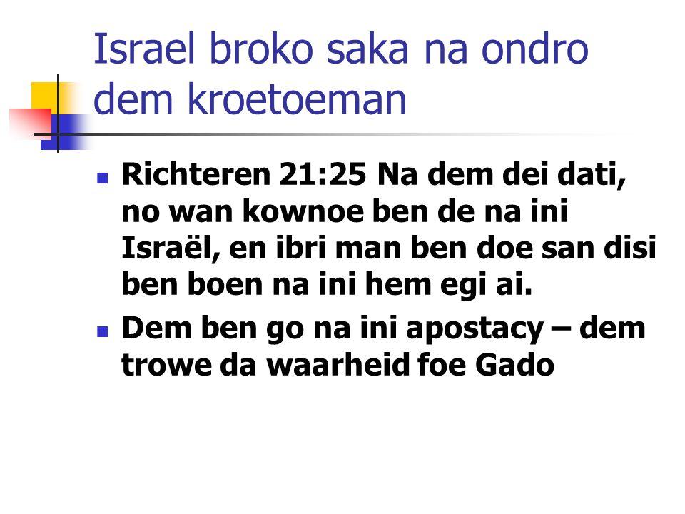 Israel broko saka na ondro dem kroetoeman Richteren 21:25 Na dem dei dati, no wan kownoe ben de na ini Israël, en ibri man ben doe san disi ben boen na ini hem egi ai.