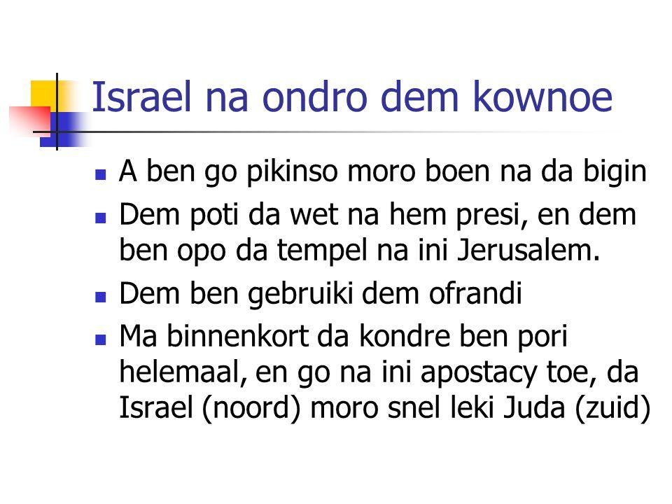 Israel na ondro dem kownoe A ben go pikinso moro boen na da bigin Dem poti da wet na hem presi, en dem ben opo da tempel na ini Jerusalem.