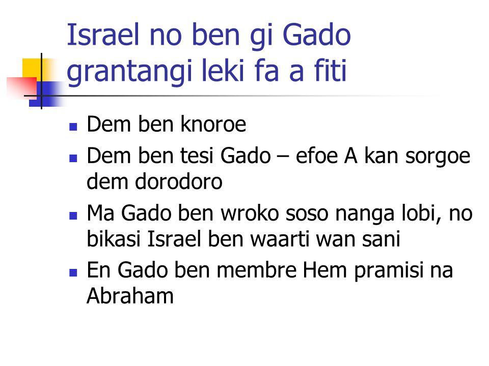 Gado ben trowe Israel leki wan natie Lo-ammi – foe Gado taki..oen no de mi pipel (Hosea 1:8-9) A no abi wan kondre moro (Deut.