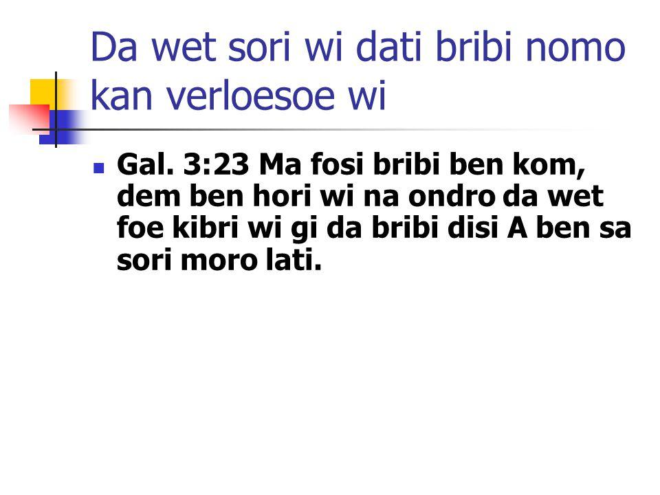 Da wet sori wi dati bribi nomo kan verloesoe wi Gal.