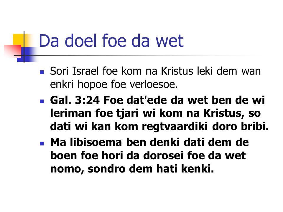 Da doel foe da wet Sori Israel foe kom na Kristus leki dem wan enkri hopoe foe verloesoe.