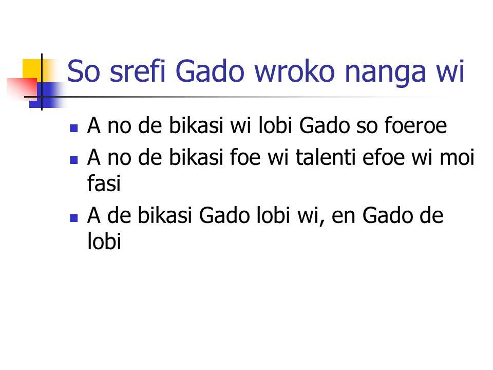 So srefi Gado wroko nanga wi A no de bikasi wi lobi Gado so foeroe A no de bikasi foe wi talenti efoe wi moi fasi A de bikasi Gado lobi wi, en Gado de lobi
