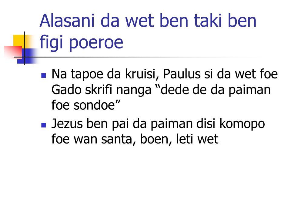 Alasani da wet ben taki ben figi poeroe Na tapoe da kruisi, Paulus si da wet foe Gado skrifi nanga dede de da paiman foe sondoe Jezus ben pai da paiman disi komopo foe wan santa, boen, leti wet