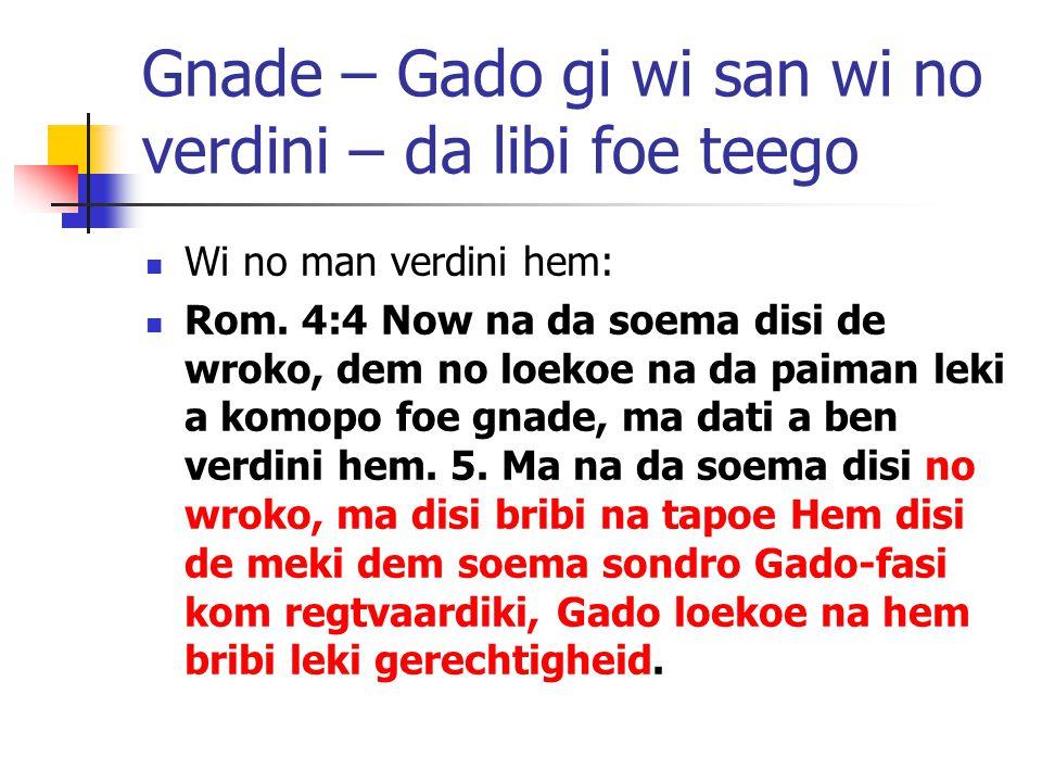 Gnade – Gado gi wi san wi no verdini – da libi foe teego Wi no man verdini hem: Rom.