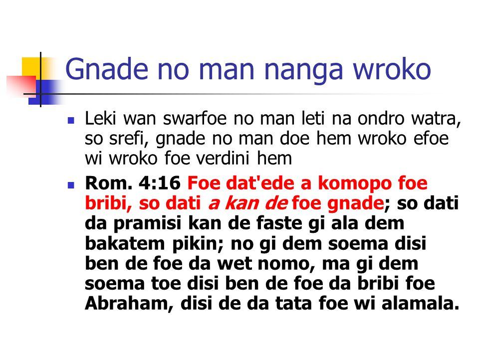 Gnade no man nanga wroko Leki wan swarfoe no man leti na ondro watra, so srefi, gnade no man doe hem wroko efoe wi wroko foe verdini hem Rom.