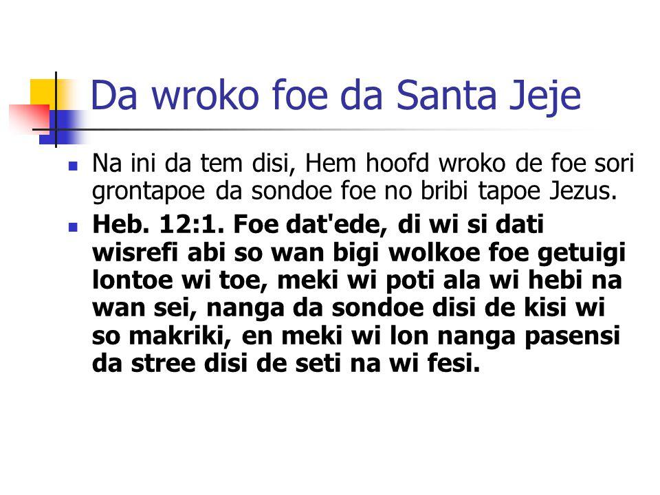 Da wroko foe da Santa Jeje Na ini da tem disi, Hem hoofd wroko de foe sori grontapoe da sondoe foe no bribi tapoe Jezus.