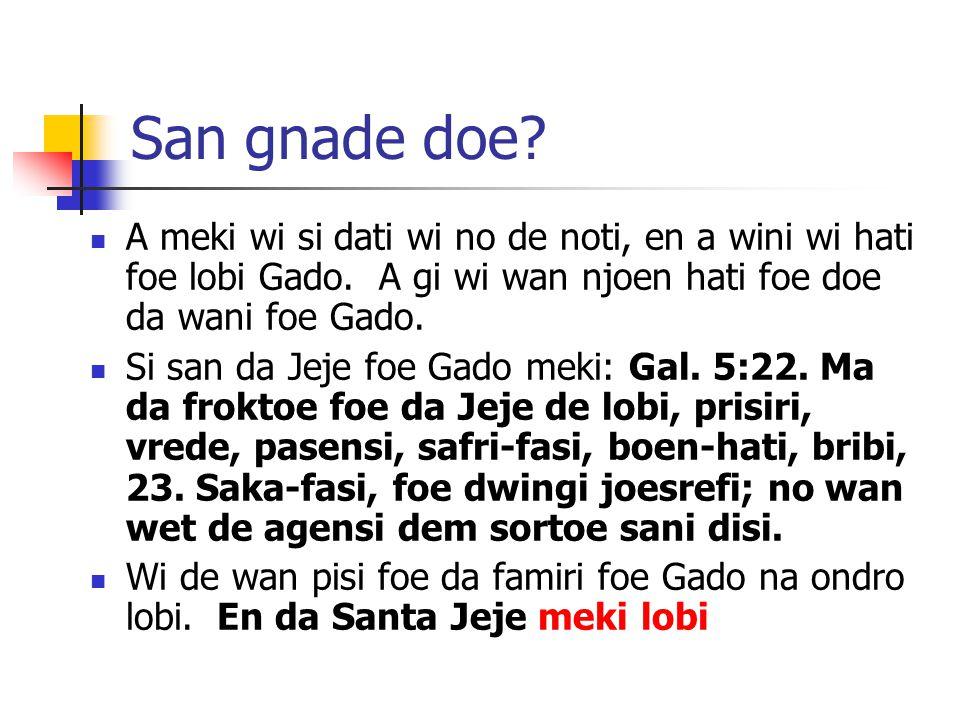 San gnade doe. A meki wi si dati wi no de noti, en a wini wi hati foe lobi Gado.