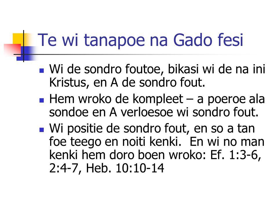Te wi tanapoe na Gado fesi Wi de sondro foutoe, bikasi wi de na ini Kristus, en A de sondro fout.