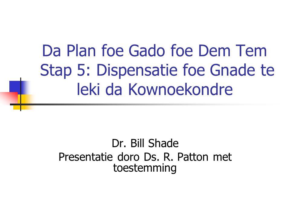 Da Plan foe Gado foe Dem Tem Stap 5: Dispensatie foe Gnade te leki da Kownoekondre Dr.