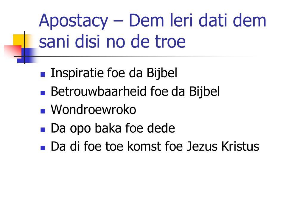 Apostacy – Dem leri dati dem sani disi no de troe Inspiratie foe da Bijbel Betrouwbaarheid foe da Bijbel Wondroewroko Da opo baka foe dede Da di foe toe komst foe Jezus Kristus