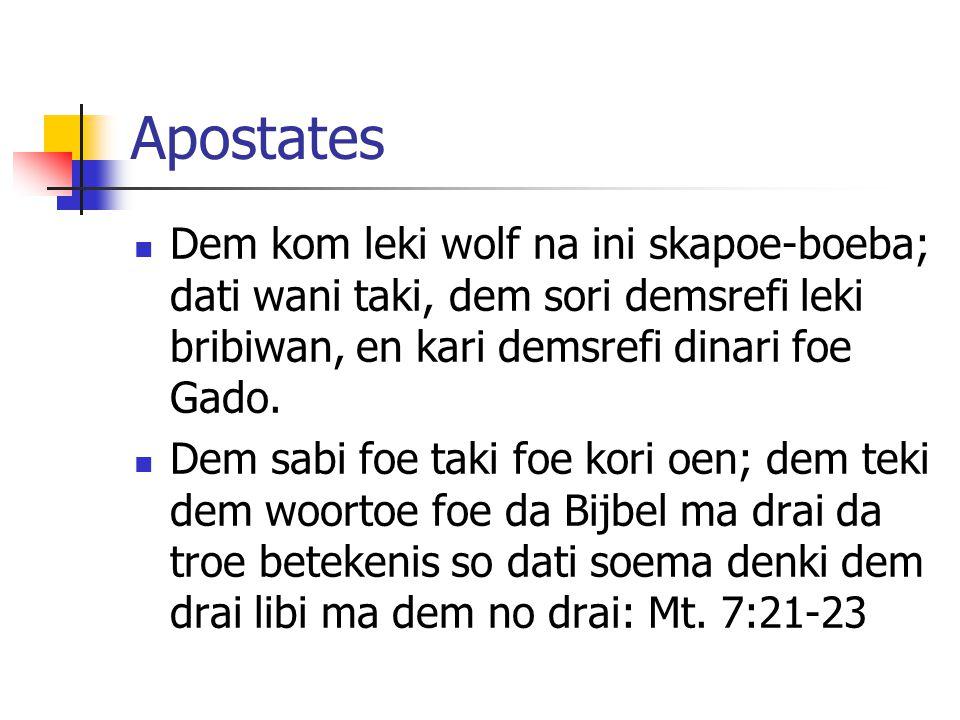 Apostates Dem kom leki wolf na ini skapoe-boeba; dati wani taki, dem sori demsrefi leki bribiwan, en kari demsrefi dinari foe Gado.