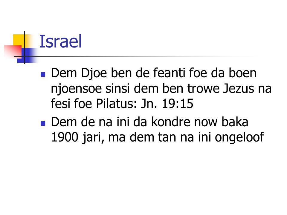 Israel Dem Djoe ben de feanti foe da boen njoensoe sinsi dem ben trowe Jezus na fesi foe Pilatus: Jn.