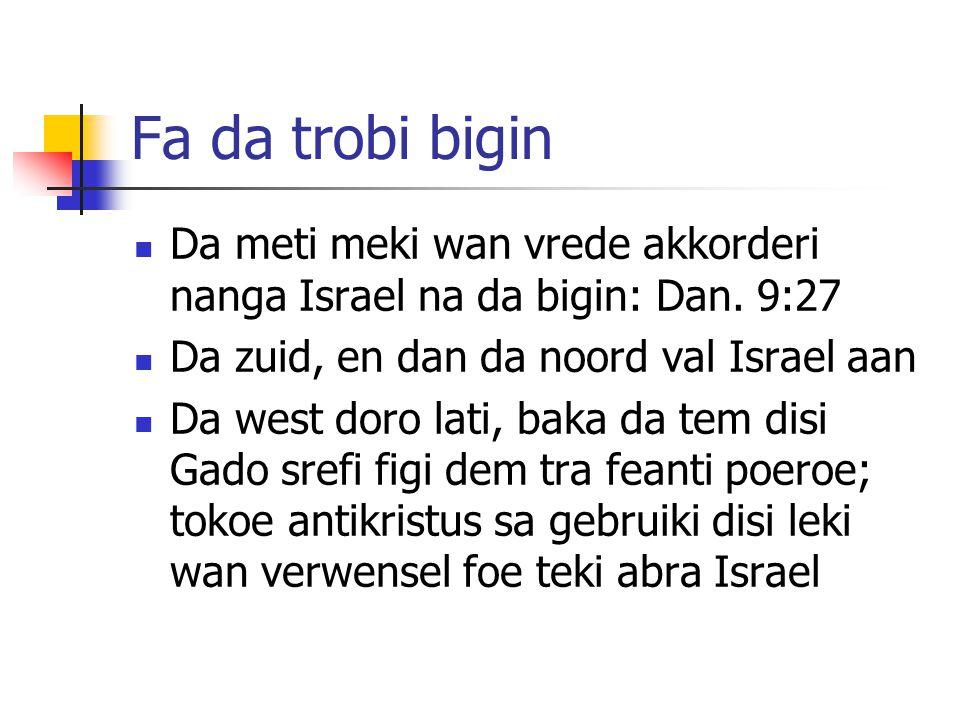 Fa da trobi bigin Da meti meki wan vrede akkorderi nanga Israel na da bigin: Dan.