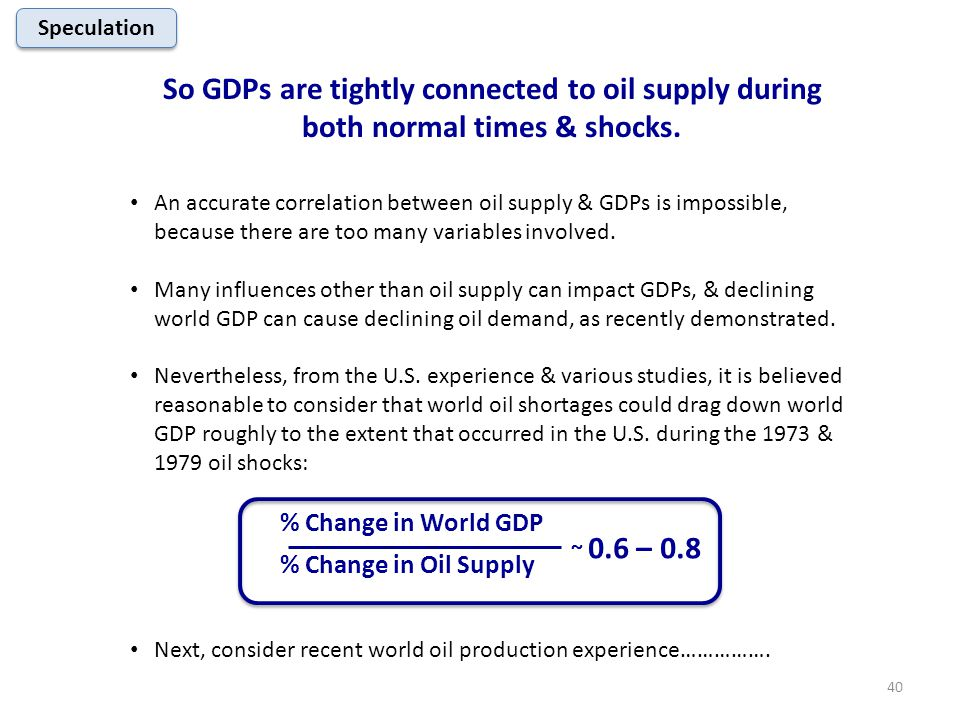 So GDPs are tightly connected to oil supply during both normal times & shocks. An accurate correlation between oil supply & GDPs is impossible, becaus