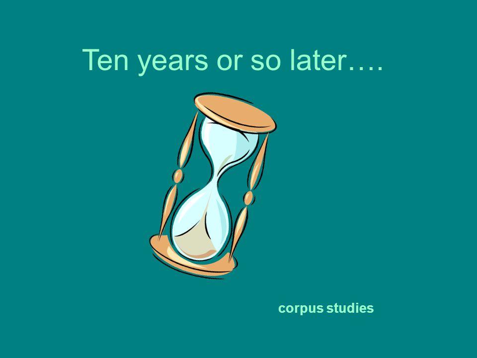 Ten years or so later…. corpus studies