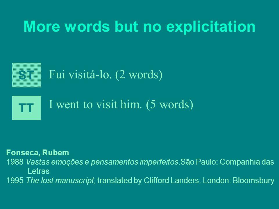 More words but no explicitation Fui visitá-lo. (2 words) I went to visit him. (5 words) Fonseca, Rubem 1988 Vastas emoções e pensamentos imperfeitos.S