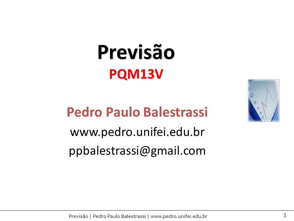 1 Previsão | Pedro Paulo Balestrassi | www.pedro.unifei.edu.br Previsão PQM13V Pedro Paulo Balestrassi www.pedro.unifei.edu.br ppbalestrassi@gmail.com