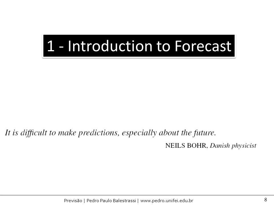 8 Previsão | Pedro Paulo Balestrassi | www.pedro.unifei.edu.br 1 - Introduction to Forecast