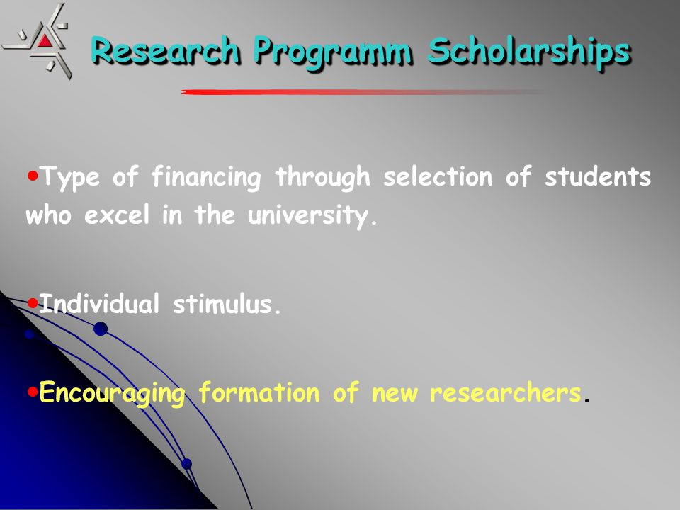 Research Programm Scholarships Type of financing through selection of students who excel in the university.