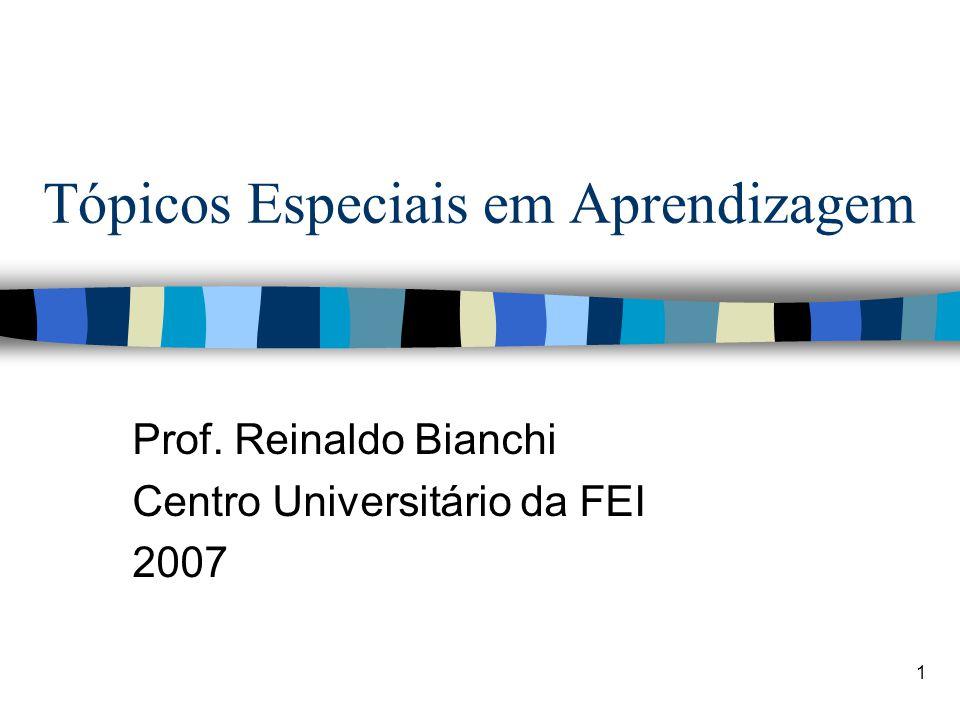 1 Tópicos Especiais em Aprendizagem Prof. Reinaldo Bianchi Centro Universitário da FEI 2007