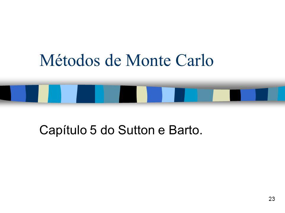 23 Métodos de Monte Carlo Capítulo 5 do Sutton e Barto.