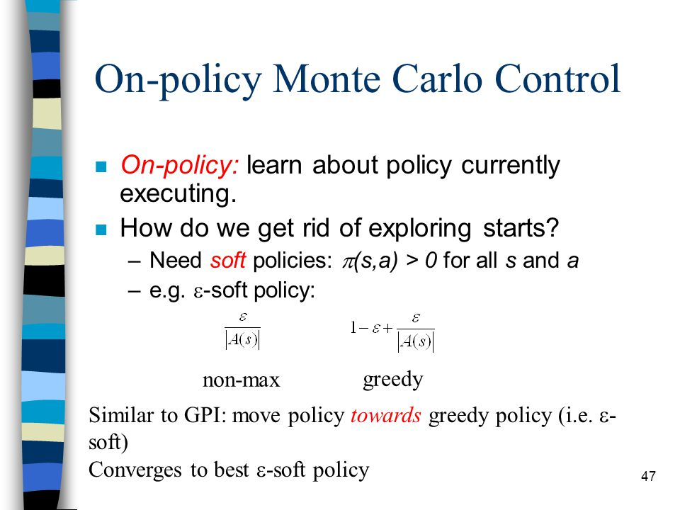 47 On-policy Monte Carlo Control greedy non-max n On-policy: learn about policy currently executing.