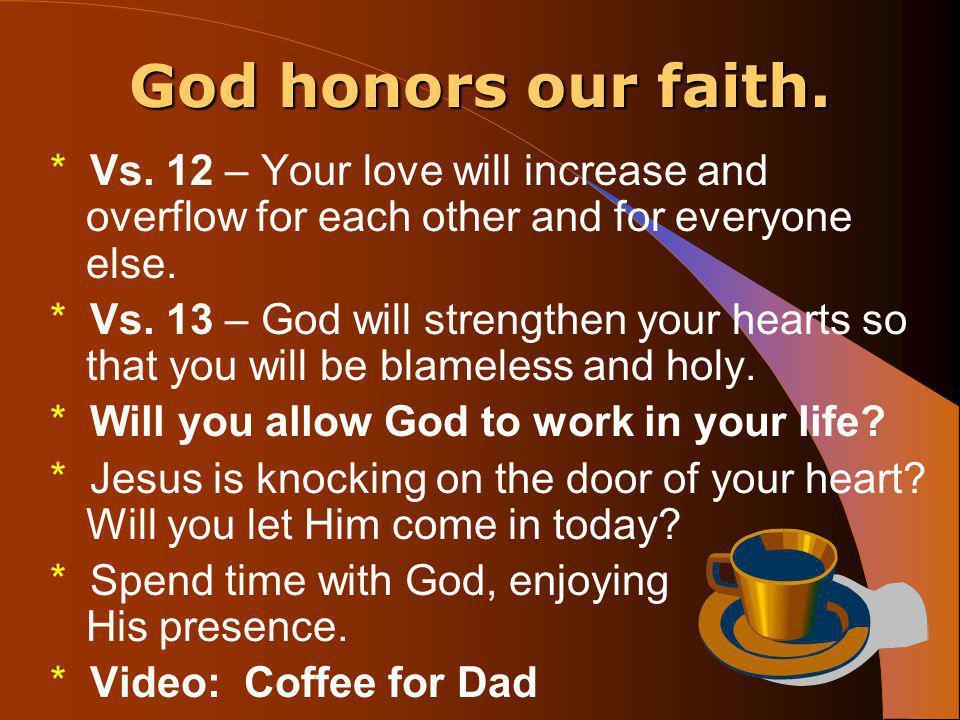 God honors our faith. * Vs.