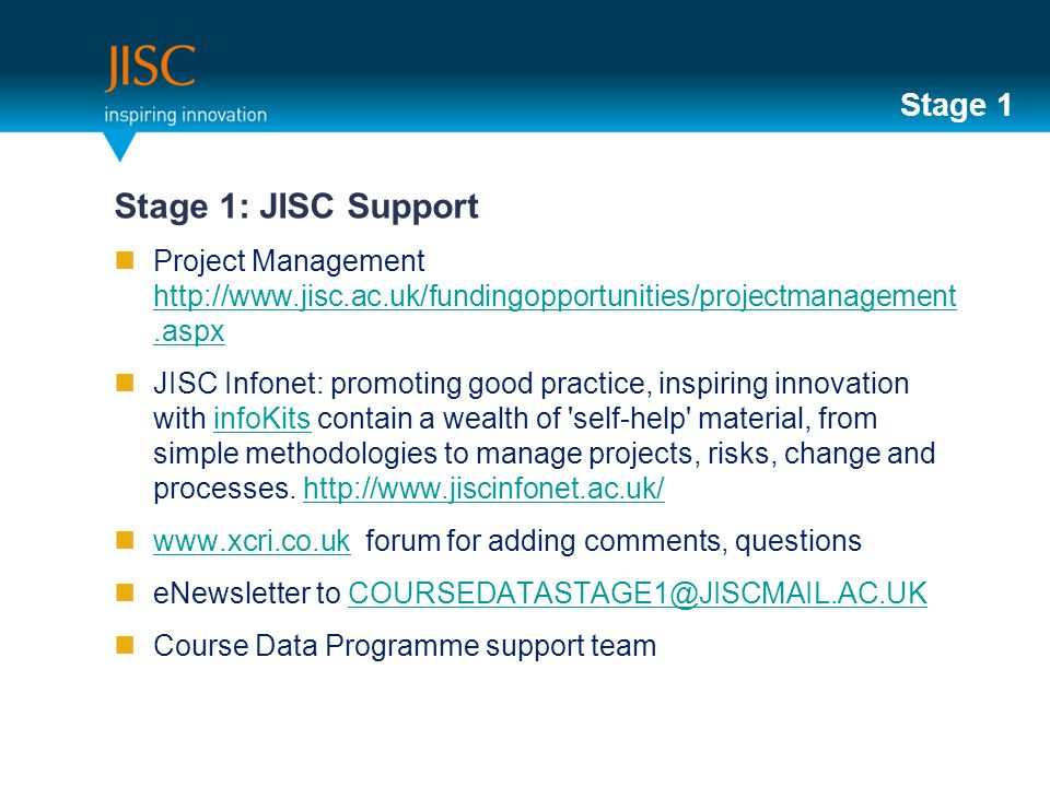 Stage 1 Stage 1: JISC Support Project Management     JISC Infonet: promoting good practice, inspiring innovation with infoKits contain a wealth of self-help material, from simple methodologies to manage projects, risks, change and processes.