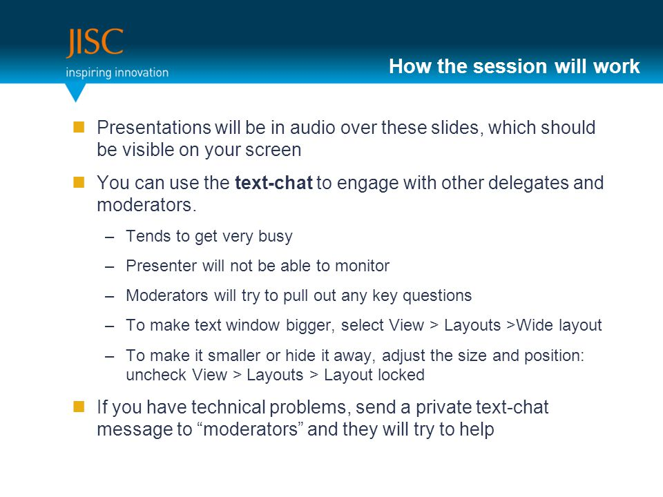 How the session will work Presentations will be in audio over these slides, which should be visible on your screen You can use the text-chat to engage with other delegates and moderators.