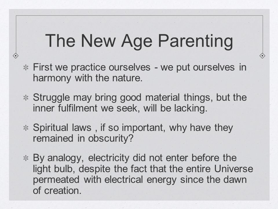 The New Age Parenting First we practice ourselves - we put ourselves in harmony with the nature.