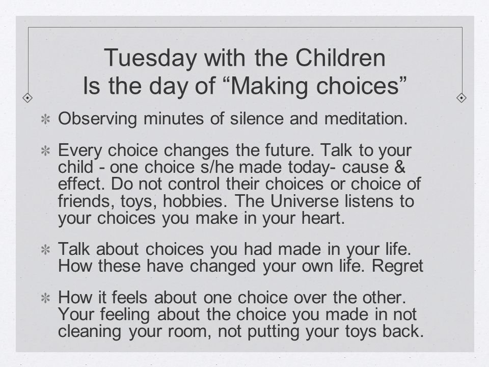 Tuesday with the Children Is the day of Making choices Observing minutes of silence and meditation.