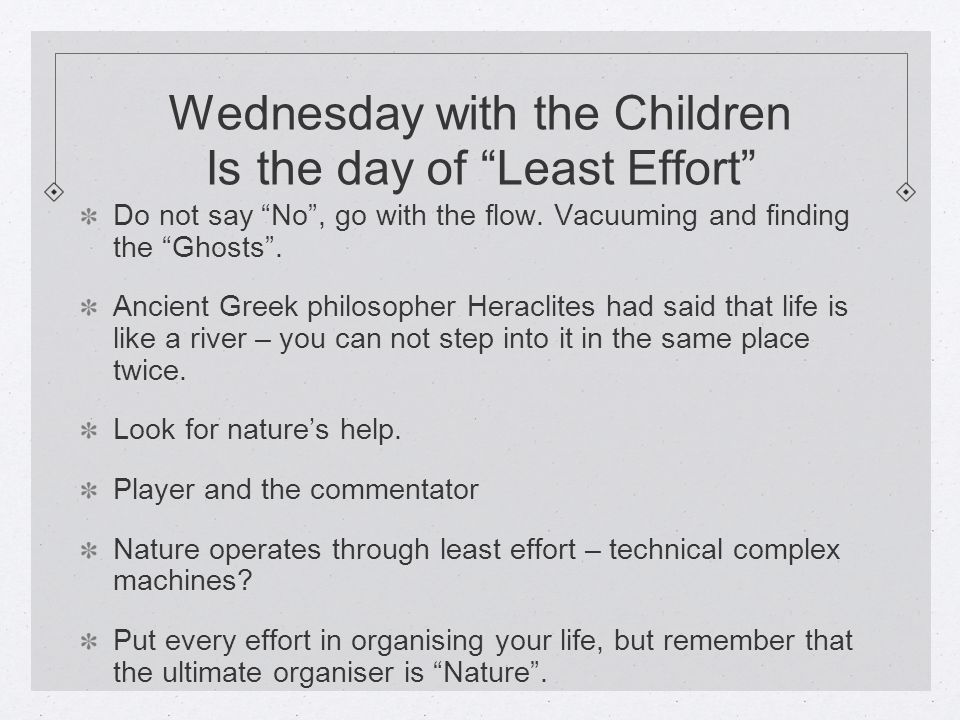 Wednesday with the Children Is the day of Least Effort Do not say No , go with the flow.