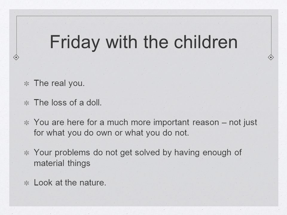 Friday with the children The real you. The loss of a doll.