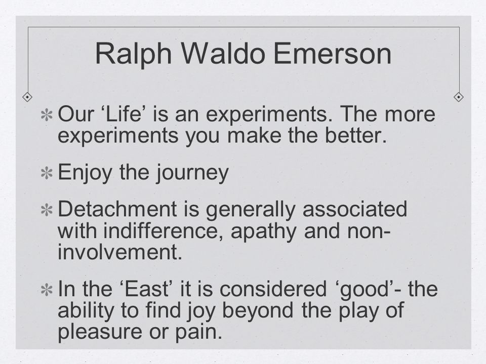 Ralph Waldo Emerson Our 'Life' is an experiments. The more experiments you make the better.