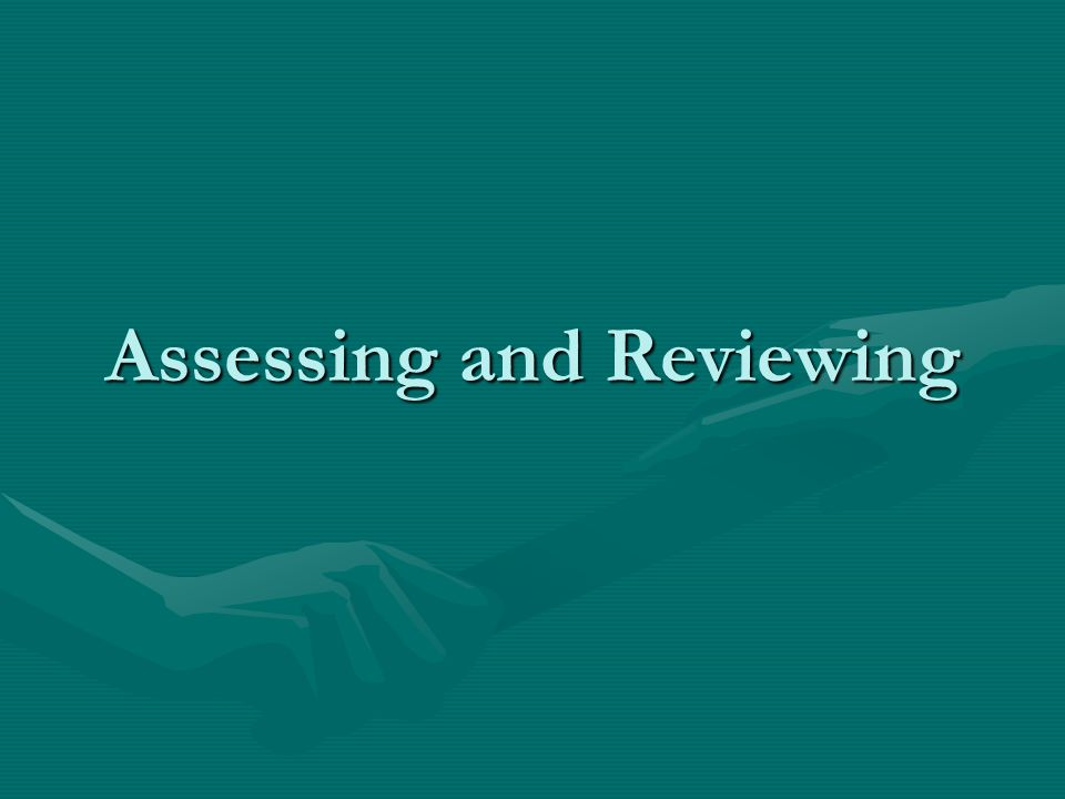 Assessing and Reviewing