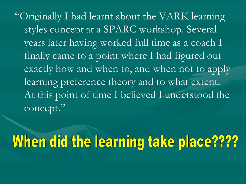 Originally I had learnt about the VARK learning styles concept at a SPARC workshop.