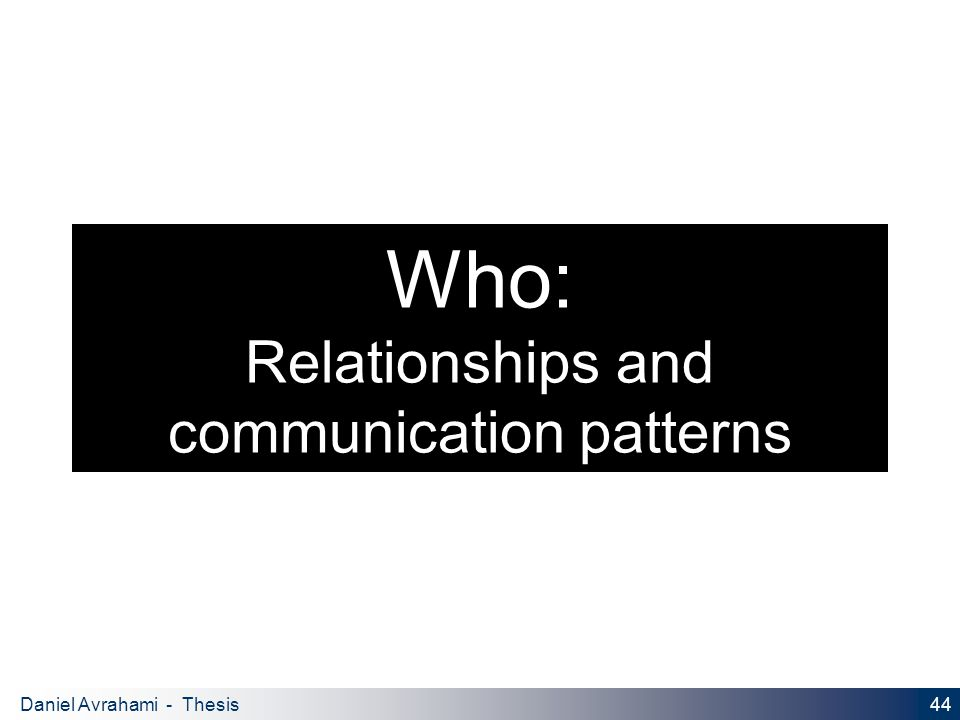 44 Daniel Avrahami - Thesis Proposal Who: Relationships and communication patterns