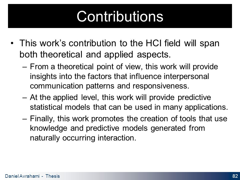 82 Daniel Avrahami - Thesis Proposal Contributions This work's contribution to the HCI field will span both theoretical and applied aspects.