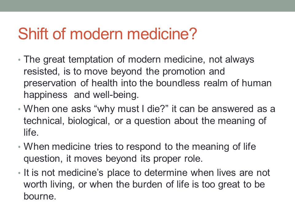 Shift of modern medicine? The great temptation of modern medicine, not always resisted, is to move beyond the promotion and preservation of health int