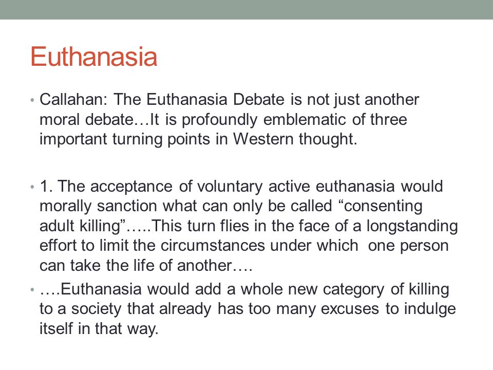 Euthanasia Callahan: The Euthanasia Debate is not just another moral debate…It is profoundly emblematic of three important turning points in Western t
