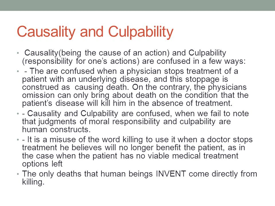Causality and Culpability Causality(being the cause of an action) and Culpability (responsibility for one's actions) are confused in a few ways: - The