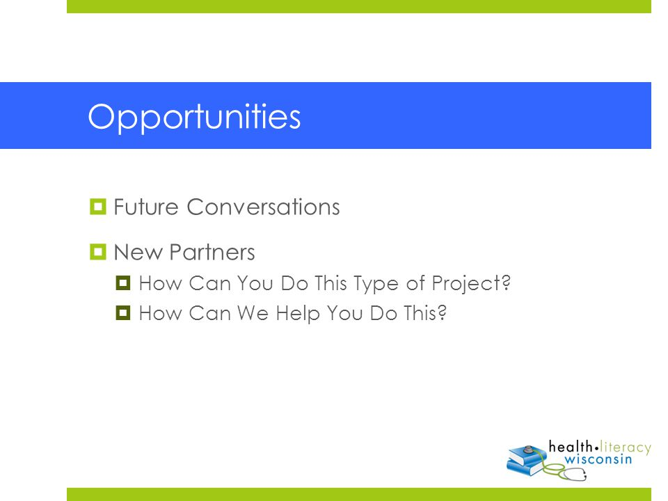 Opportunities  Future Conversations  New Partners  How Can You Do This Type of Project.