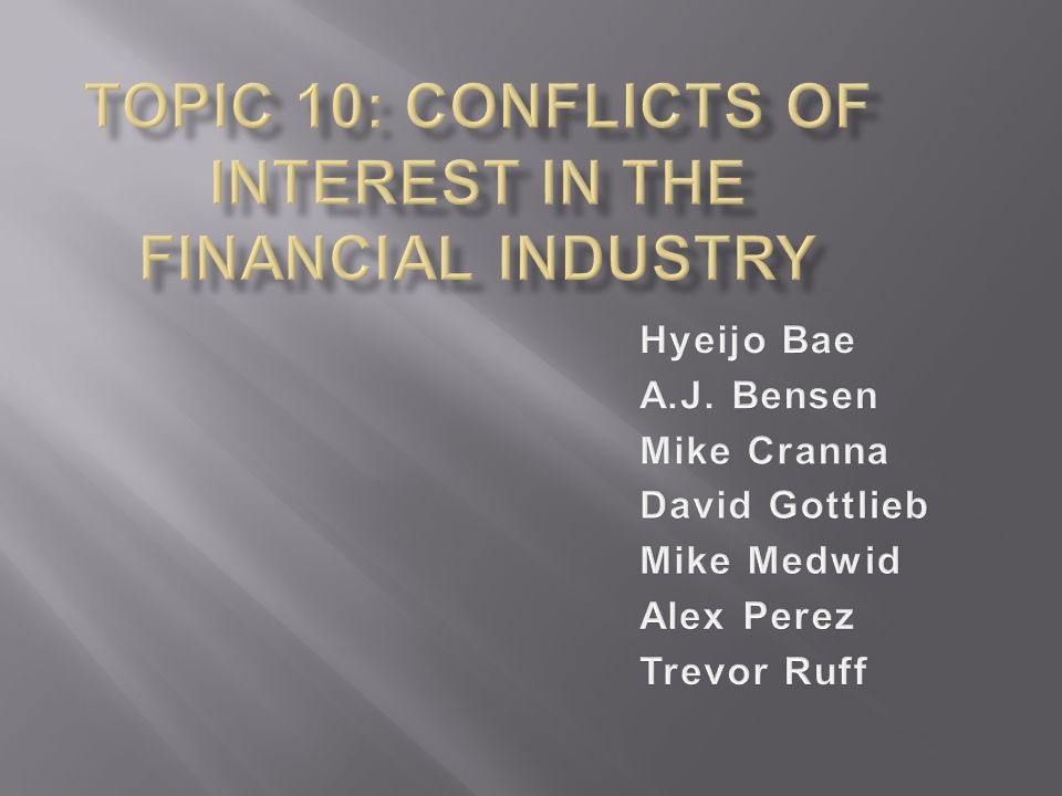  Conflicts of Interest- a type of moral hazard problem that occurs when a person or institution has multiple objectives (interests) and as a result has conflicts between them.