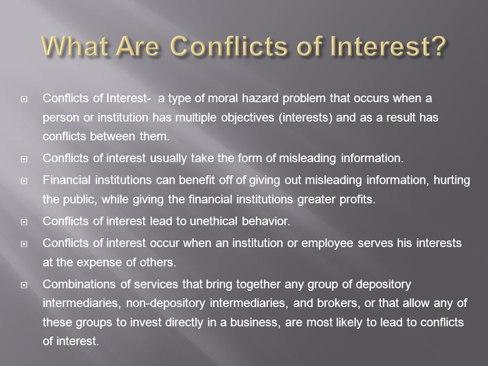  Conflicts of interest can substantially reduce the quality of information in financial markets, thereby increasing asymmetric information problems.